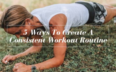5 Ways To Create A Consistent Workout Routine